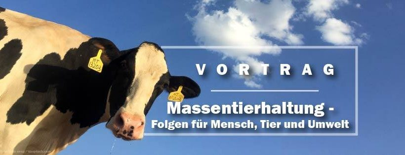 Massentierhaltung & ihre Folgen (Vortrag)