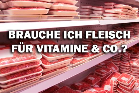 """""""Wer kein Fleisch isst, dem fehlen wertvolle Vitamine und Mineralstoffe!"""""""