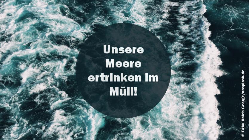 Unsere Meere ertrinken im Müll!