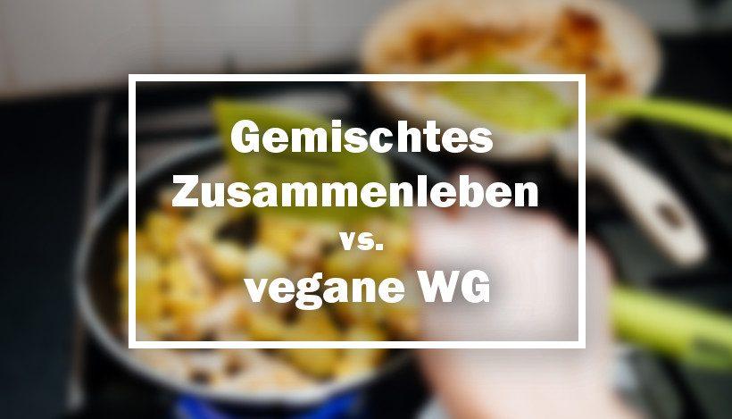 Gemischtes Zusammenleben oder vegane WG?