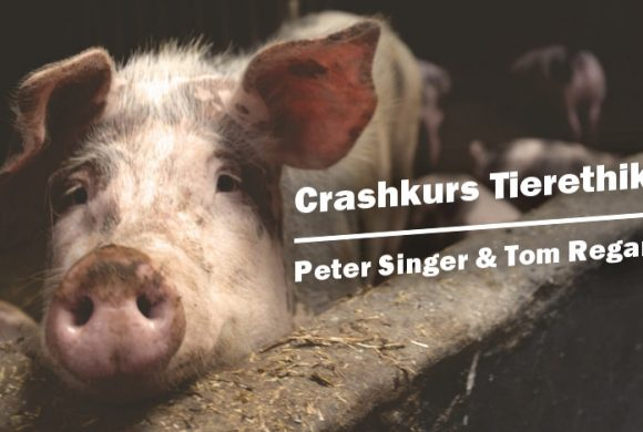 Crashkurs Tierethik: Tom Regan & Peter Singer