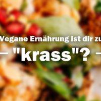 """Vegane Ernährung ist euch zu """"krass""""?"""