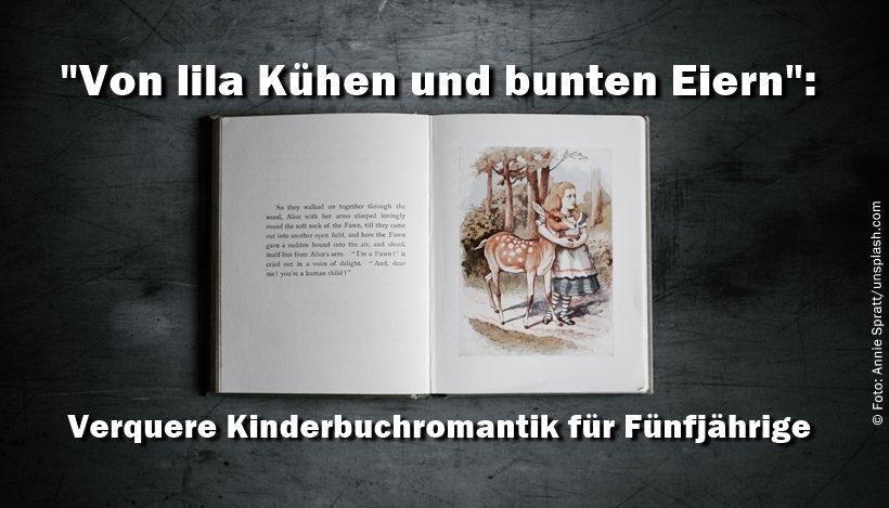 Von lila Kühen und bunten Eiern – Verquere Kinderbuchromantik für Fünfjährige