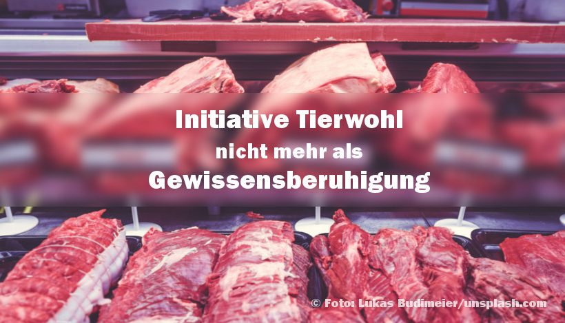 """Initiative Tierwohl""? – eher Initiative ""Gewissensberuhigung""!"
